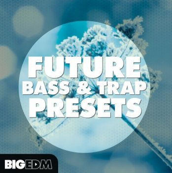 Пресеты Big EDM Future Bass and Trap Presets