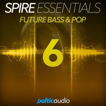 Пресеты Baltic Audio Spire Essentials Vol.6 Future Bass and Pop