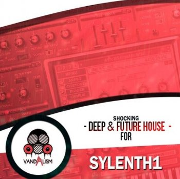 Пресеты Vandalism Shocking Deep And Future House For Sylenth1