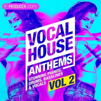 Сэмплы Producer Loops Vocal House Anthems Vol.2