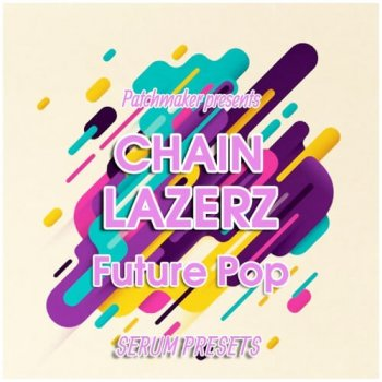 Пресеты Patchmaker CHAINLAZERZ: Future Pop Serum Presets