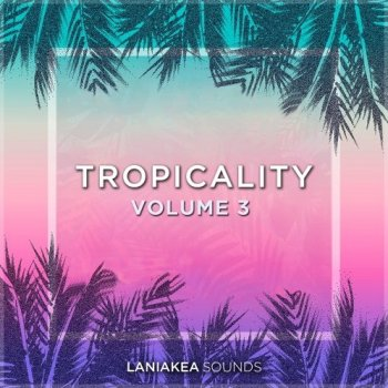 Сэмплы Laniakea Sounds Tropicality Volume 3