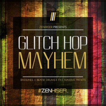 Сэмплы Zenhiser Glitch Hop Mayhem