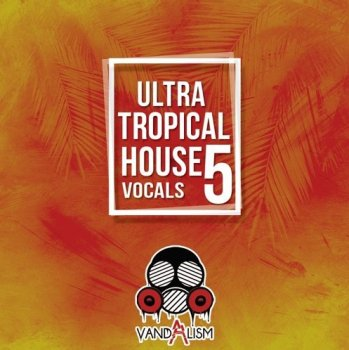 Сэмплы Vandalism Ultra Tropical House Vocals 5