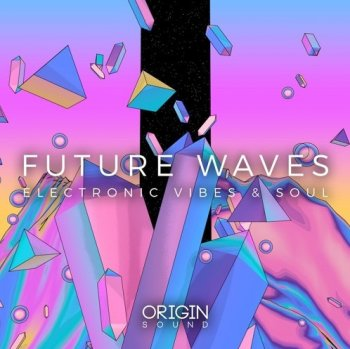 Сэмплы Origin Sound Future Waves Electronic Vibes And Soul