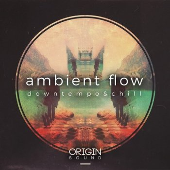 Сэмплы Origin Sound Ambient Flow Downtempo And Chill