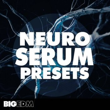 Пресеты Big EDM Neuro Serum Presets