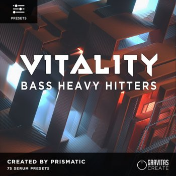 Пресеты Gravitas Create VITALITY - Bass Heavy Hitters by Prismatic for Serum