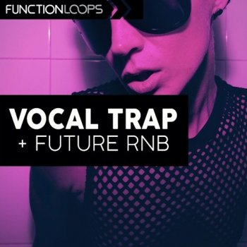 Сэмплы Function Loops Vocal Trap And Future RnB