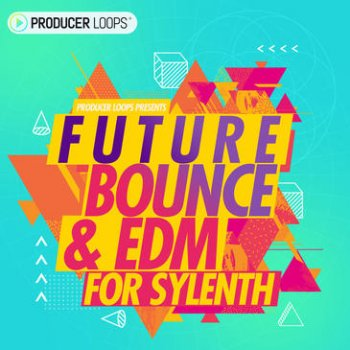 Пресеты Producer Loops Future Bounce & EDM For Sylenth