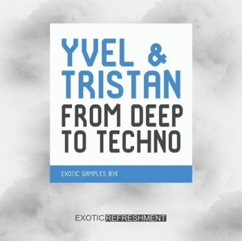 Сэмплы Exotic Refreshment - Yvel & Tristan From Deep To Techno