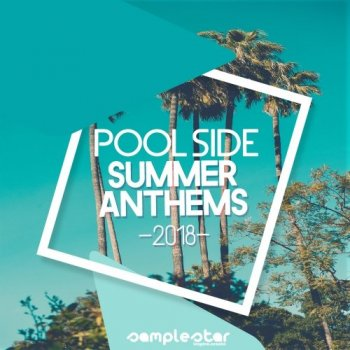 Сэмплы Samplestar Pool Side Summer Anthems 2018