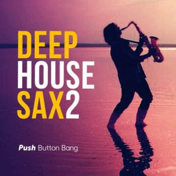 Сэмплы саксофона - Push Button Bang Deep House Sax 2
