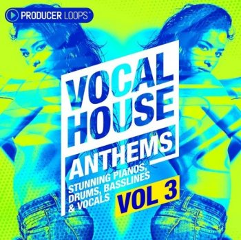 Сэмплы Producer Loops Vocal House Anthems Vol 3