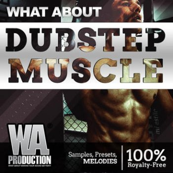 Сэмплы WA Production What About: Dubstep Muscle