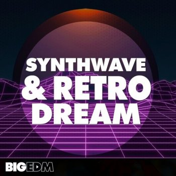 Сэмплы Big EDM Synthwave and Retro Dream