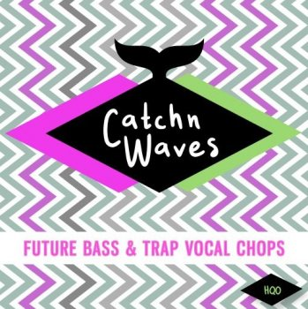Сэмплы HQO CATCHN WAVES FUTURE BASS & TRAP VOCAL CHOPS