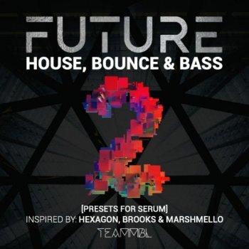 Пресеты TEAMMBL Sounds Future House, Bounce and Bass Vol.2 for Serum