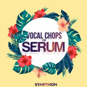 Пресеты Sympthom Vocal Chops for Serum
