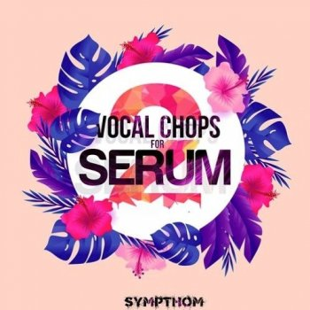 Сэмплы и пресеты - Sympthom Vocal Chops For Serum 2