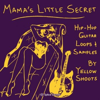 Сэмплы Splice Sounds Mama's Little Secret by Yellow Shoots