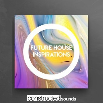 Сэмплы Constructed Sounds - Future House Inspirations