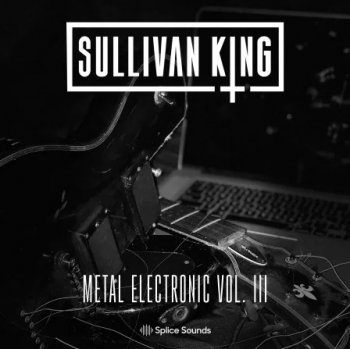Сэмплы Splice Sounds Sullivan King Metal Electronic 3