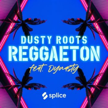 Сэмплы Splice Originals - Dusty Roots Reggaeton feat. Dynasty