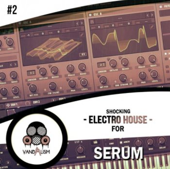 Пресеты Vandalism Shocking Electro House For Serum 2