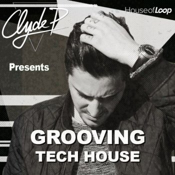 Сэмплы House Of Loop Clyde P Presents Grooving Tech House