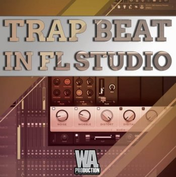 Видео уроки - W.A. Production Trap Beat In FL Studio