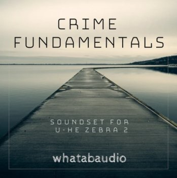 Пресеты Whatabaudio Crime Fundamentals for u-he Zebra2